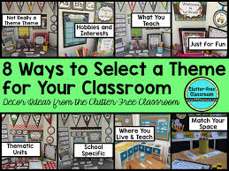 themes you how to create a classroom theme clutter free classroom