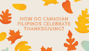 what a thanksgiving feast means for canadian filipinos canadian