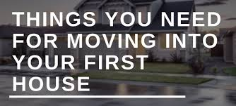 things you need for house things you need for moving into your first house housetechlab