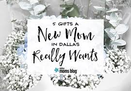 best gifts for mom 5 gifts a new mom in dallas really wants baby shower gift