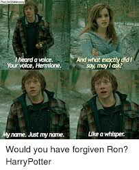 Hermione Memes - thelifeofaweasley heard a woice your voice hermione my name just my