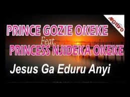 prince gozie okeke feat princess njideka okeke jesus ga eduru