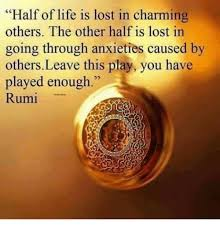 Rumi Memes - half of life is lost in charming others the other half is lost in