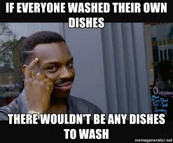 Washing The Dishes Meme - if everyone washed their own dishes meme everyone best of the
