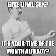 That Time Of The Month Meme - give oral sex it s your time of the month already untitled