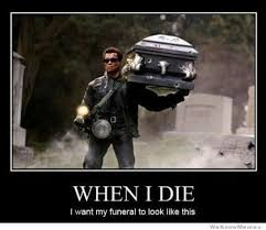 Funeral Meme - when i die i want my funeral to look like this weknowmemes
