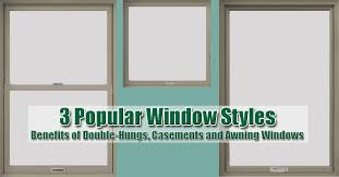 Casement Awning Windows Three Replacement Window Styles Your Home Needs Renewal By