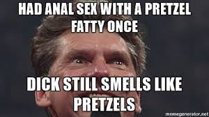 Anal Sex Meme - had anal sex with a pretzel fatty once dick still smells like