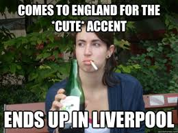 Accent Meme - comes to england for the cute accent ends up in liverpool study