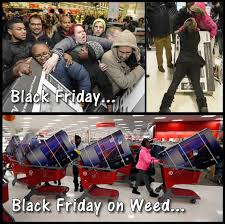 Black Friday Meme - black friday vs black friday on weed memes
