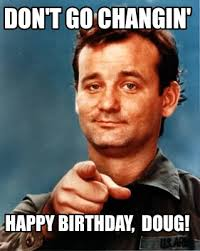 Doug Meme - meme maker dont go changin happy birthday doug