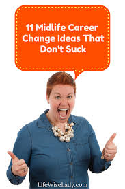 11 midlife career change ideas that don u0027t life wise lady