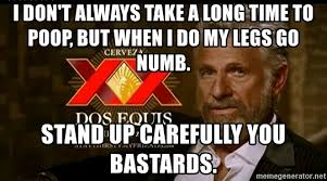 Dos Equis Meme Generator - i don t always take a long time to poop but when i do my legs go