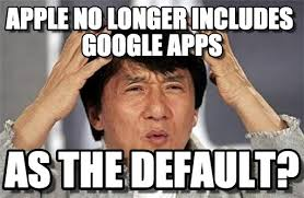 Memes Apps - apple no longer includes google apps jacky meme on memegen