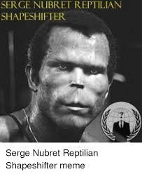 Reptilian Meme - serge nubret reptilian shapeshifter serge nubret reptilian