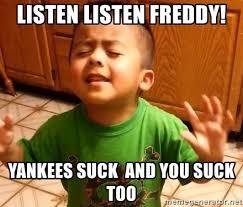 Yankees Suck Memes - listen listen freddy yankees suck and you suck too linda listen