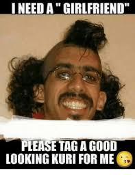 I Need A Girlfriend Meme - i need a girlfriend please tag a good looking kuri for me meme