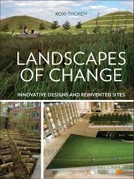 landscapes of change innovative designs for reinvented sites landscapes of change innovative designs for reinvented sites roxi thoren 9781604693867 amazon com books