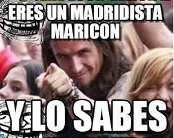 Maricon Meme - eres un madridista maricon on memegen