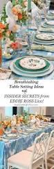 insider secrets breathtaking table setting ideas from eddie ross
