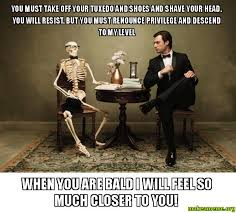 Tuxedo Meme - you must take off your tuxedo and shoes and shave your head you