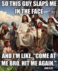 Luke Meme - jesus meme luke 6 29 daniel griswold thought this