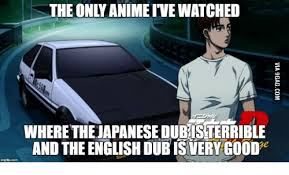 Dub Meme - the onl animeivewatched where thejapanesedubisterrible and