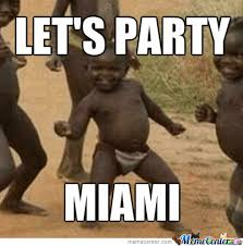 Miami Memes - let s party miami by rodjon214 meme center