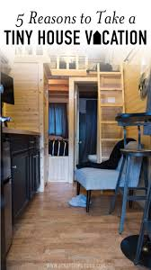 vacation in a tiny house 5 reasons why you should take a tiny house vacation