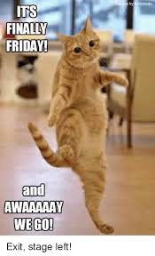 Finally Friday Meme - its finally friday and awaaaaay we go tion by kittywork exit stage