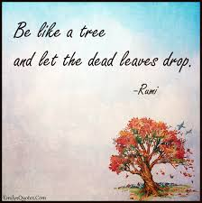 be like a tree and let the dead leaves drop popular