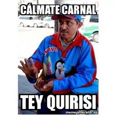 Spanish Funny Memes - calmate carnal tey quirisi funny pictures in spanish spanish