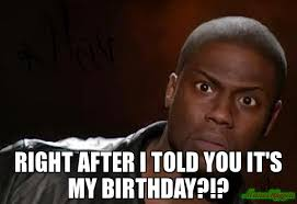 20th Birthday Meme - right after i told you it s my birthday meme kevin hart the