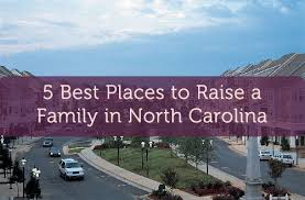 Best Places For Family 5 Best Places To Raise A Family In Carolina Carolina