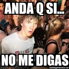 No Me Digas Meme - translation anda que si no me digas anda di que si