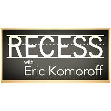 recess recess with eric komoroff