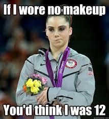 No Makeup Meme - if i wore no makeup you d think i was 12 mckayla not impressed