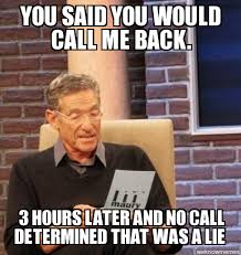 Why You No Call Me Meme - maury you said you would call me back 3 hours later and no call