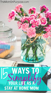 15 ways to simplify your life as a stay at home mom the simply