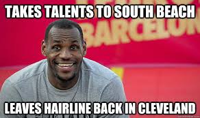 Cleveland Meme - takes talents to south beach leaves hairline back in cleveland
