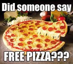 Meme Pizza - did someone say free pizza lazy pizza quickmeme