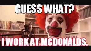 Ronald Meme - meme creator guess what i work at mcdonalds meme generator at