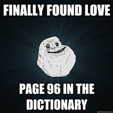Dictionary Meme - finally found love page 96 in the dictionary forever alone
