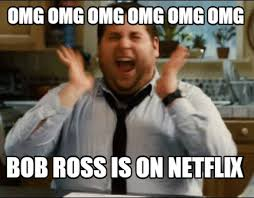 Bob Ross Meme - meme maker omg omg omg omg omg omg bob ross is on netflix