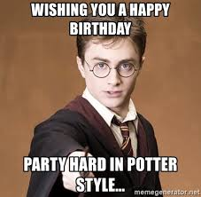 Harry Potter Birthday Meme - wishing you a happy birthday party hard in potter style advice