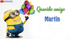 imagenes que digan feliz cumpleaños martin feliz cumpleaños amigo martin happy birthday friend martin youtube