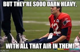 Tom Brady Funny Meme - tom brady crying but they re sooo darn heavy with all that air in