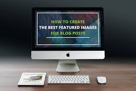 how to create the best featured images for blog posts levelten