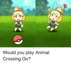 Animal Crossing Meme - would you play animal crossing go animals meme on sizzle