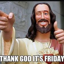 Thank God Meme - 80 it s friday memes 2018